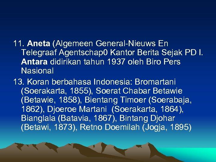 11. Aneta (Algemeen General-Nieuws En Telegraaf Agentschap 0 Kantor Berita Sejak PD I. Antara