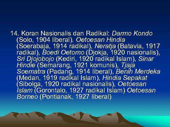 14. Koran Nasionalis dan Radikal: Darmo Kondo (Solo, 1904 liberal). Oetoesan Hindia (Soerabaja, 1914