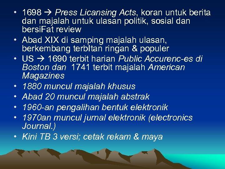 • 1698 Press Licansing Acts, koran untuk berita dan majalah untuk ulasan politik,
