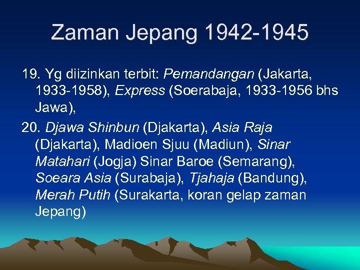 Zaman Jepang 1942 -1945 19. Yg diizinkan terbit: Pemandangan (Jakarta, 1933 -1958), Express (Soerabaja,