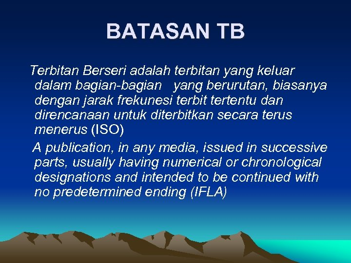 BATASAN TB Terbitan Berseri adalah terbitan yang keluar dalam bagian-bagian yang berurutan, biasanya dengan