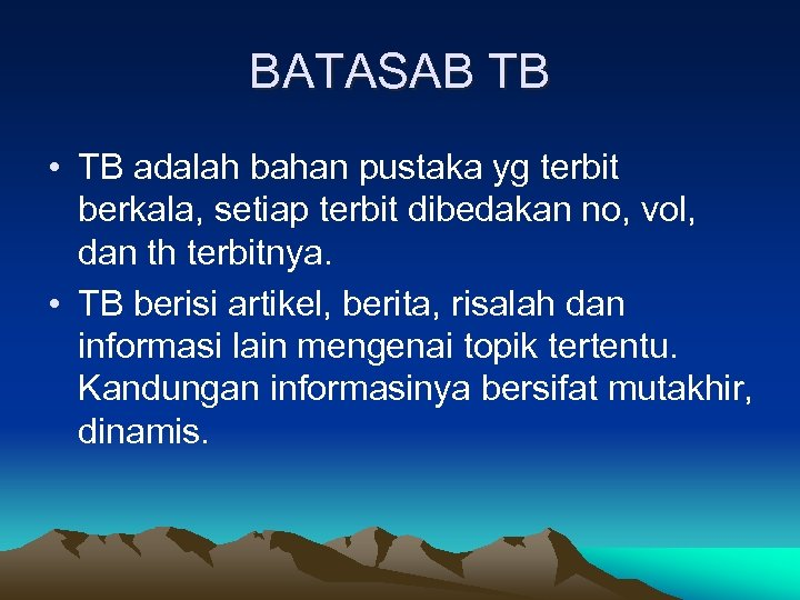 BATASAB TB • TB adalah bahan pustaka yg terbit berkala, setiap terbit dibedakan no,