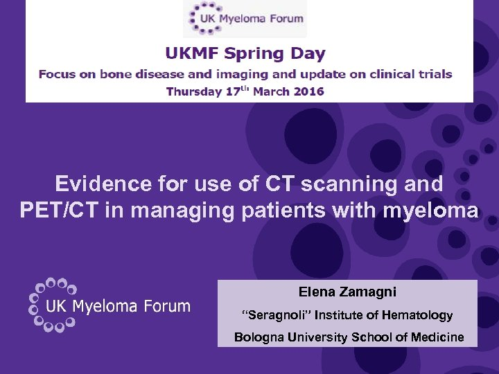 Evidence for use of CT scanning and PET/CT in managing patients with myeloma Elena