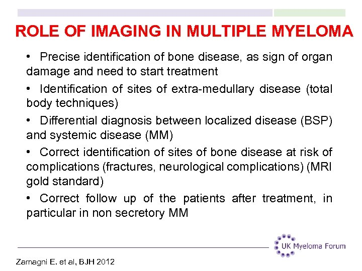 ROLE OF IMAGING IN MULTIPLE MYELOMA • Precise identification of bone disease, as sign