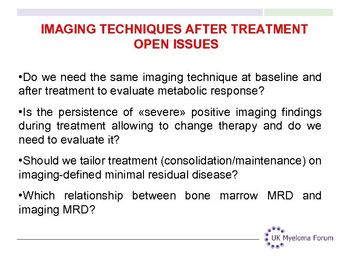 IMAGING TECHNIQUES AFTER TREATMENT OPEN ISSUES • Do we need the same imaging technique