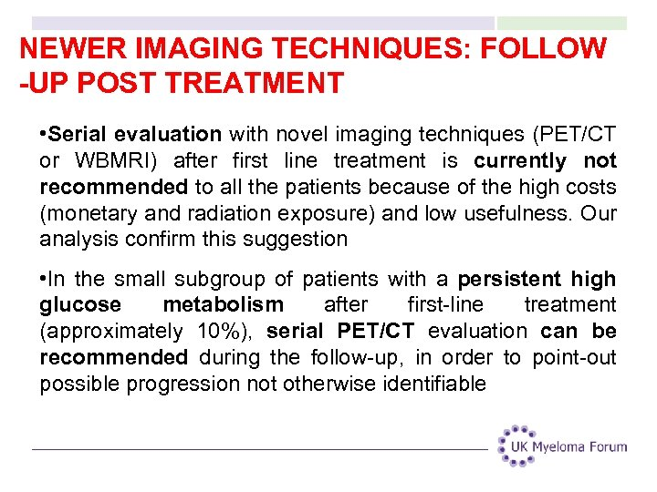 NEWER IMAGING TECHNIQUES: FOLLOW -UP POST TREATMENT • Serial evaluation with novel imaging techniques