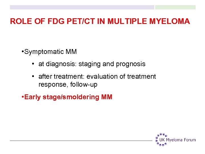 ROLE OF FDG PET/CT IN MULTIPLE MYELOMA • Symptomatic MM • at diagnosis: staging