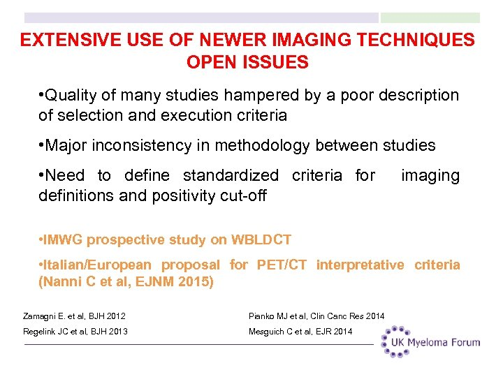 EXTENSIVE USE OF NEWER IMAGING TECHNIQUES OPEN ISSUES • Quality of many studies hampered