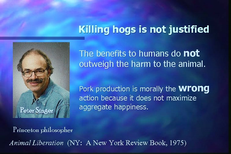 Killing hogs is not justified The benefits to humans do not outweigh the harm