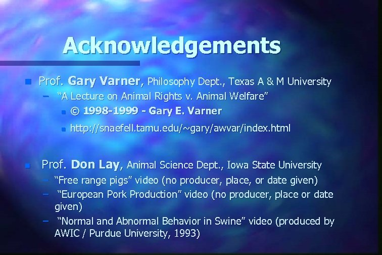 Acknowledgements n Prof. Gary Varner, Philosophy Dept. , Texas A & M University –