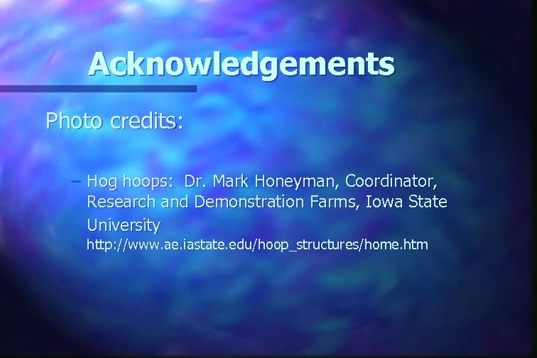Acknowledgements Photo credits: – Hog hoops: Dr. Mark Honeyman, Coordinator, Research and Demonstration Farms,