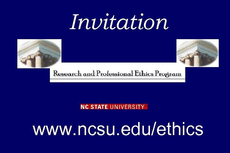 Invitation www. ncsu. edu/ethics