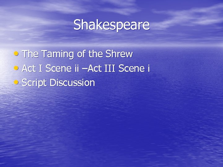 Shakespeare • The Taming of the Shrew • Act I Scene ii –Act III