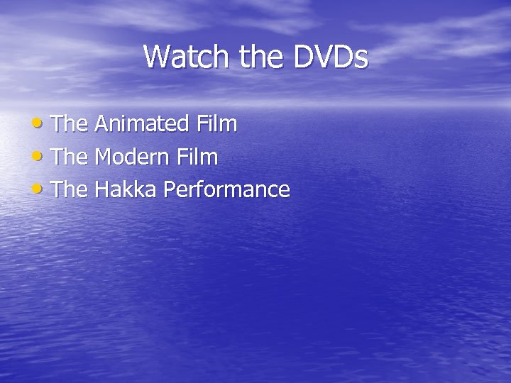 Watch the DVDs • The Animated Film • The Modern Film • The Hakka