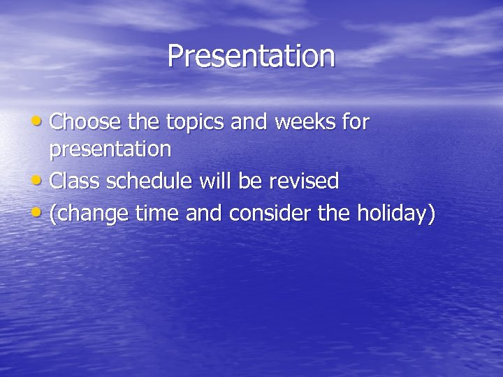 Presentation • Choose the topics and weeks for presentation • Class schedule will be