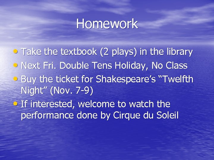 Homework • Take the textbook (2 plays) in the library • Next Fri. Double