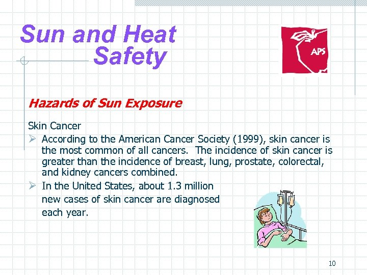 Sun and Heat Safety Hazards of Sun Exposure Skin Cancer Ø According to the