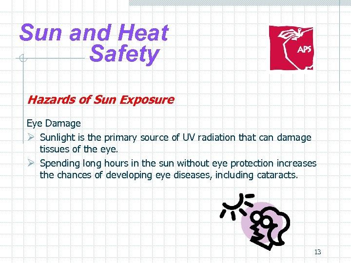 Sun and Heat Safety Hazards of Sun Exposure Eye Damage Ø Sunlight is the