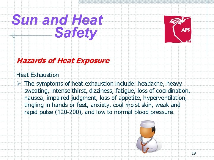 Sun and Heat Safety Hazards of Heat Exposure Heat Exhaustion Ø The symptoms of