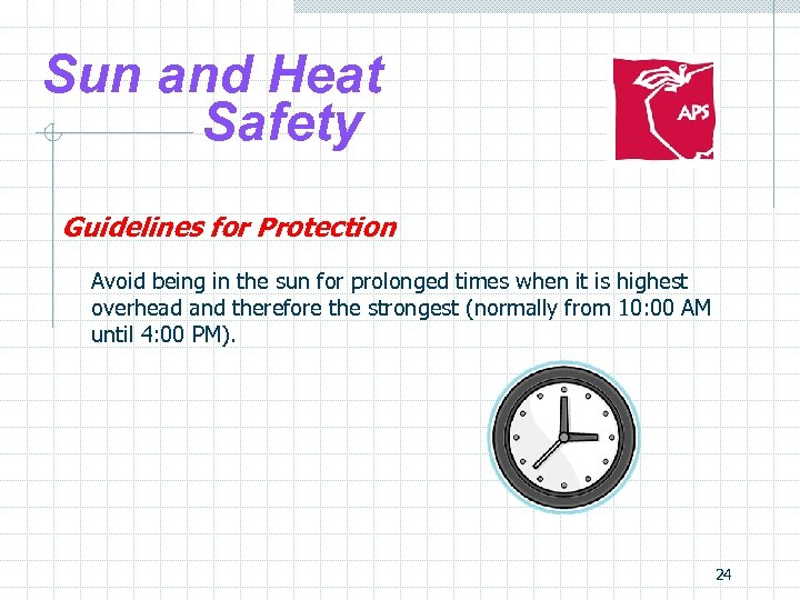Sun and Heat Safety Guidelines for Protection Avoid being in the sun for prolonged