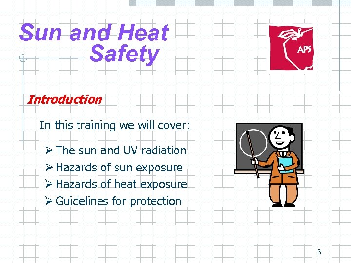 Sun and Heat Safety Introduction In this training we will cover: Ø The sun
