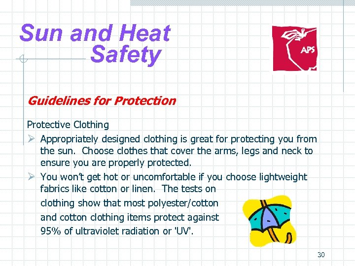 Sun and Heat Safety Guidelines for Protection Protective Clothing Ø Appropriately designed clothing is