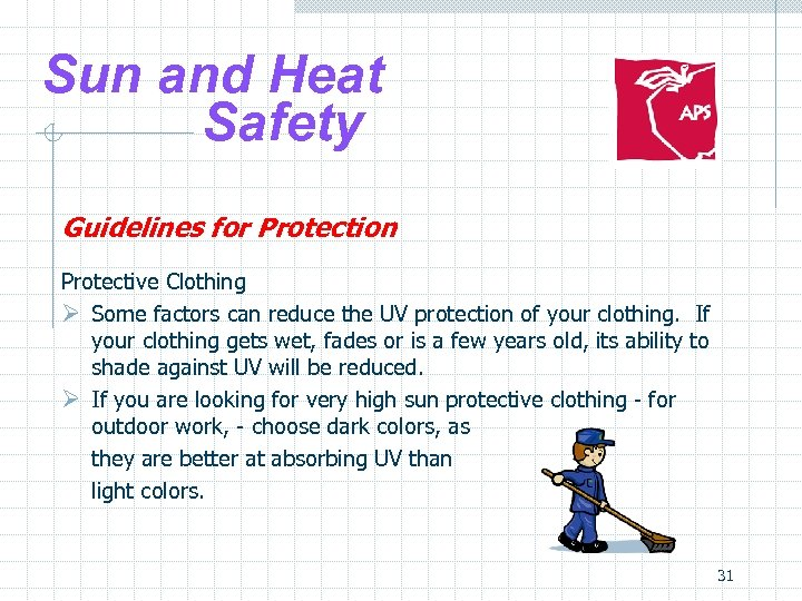 Sun and Heat Safety Guidelines for Protection Protective Clothing Ø Some factors can reduce