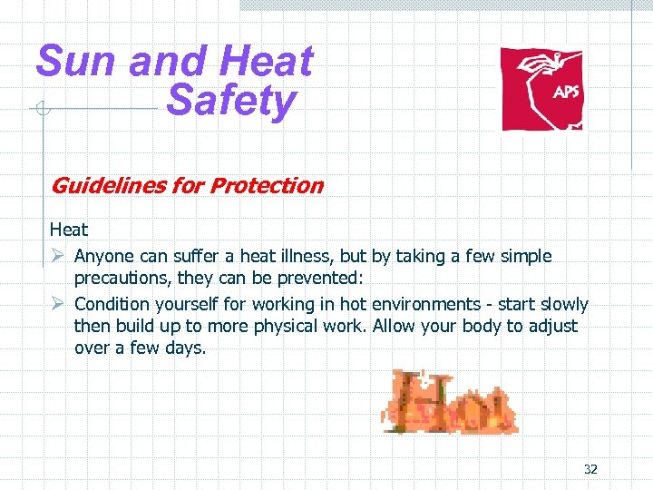 Sun and Heat Safety Guidelines for Protection Heat Ø Anyone can suffer a heat
