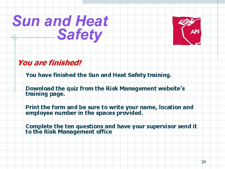 Sun and Heat Safety You are finished! You have finished the Sun and Heat