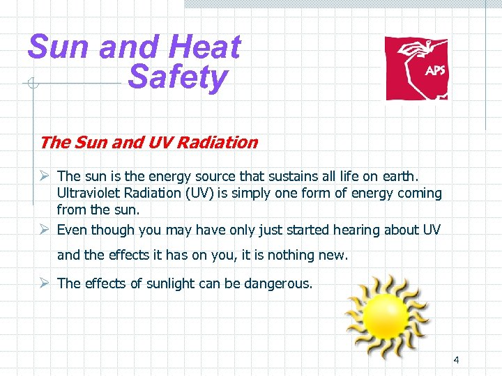 Sun and Heat Safety The Sun and UV Radiation Ø The sun is the