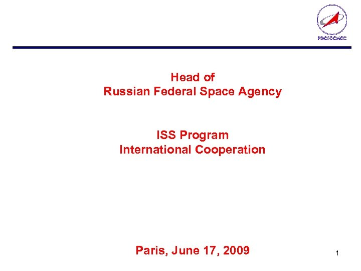 Head of Russian Federal Space Agency ISS Program International Cooperation Paris, June 17, 2009