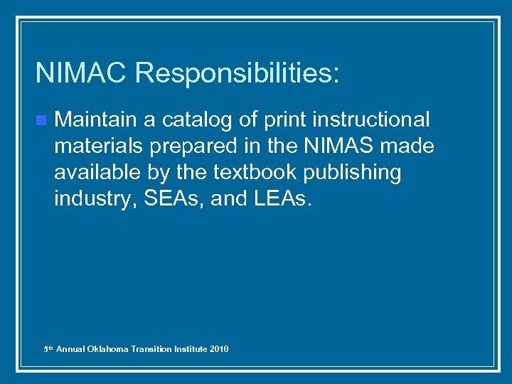 NIMAC Responsibilities: n Maintain a catalog of print instructional materials prepared in the NIMAS