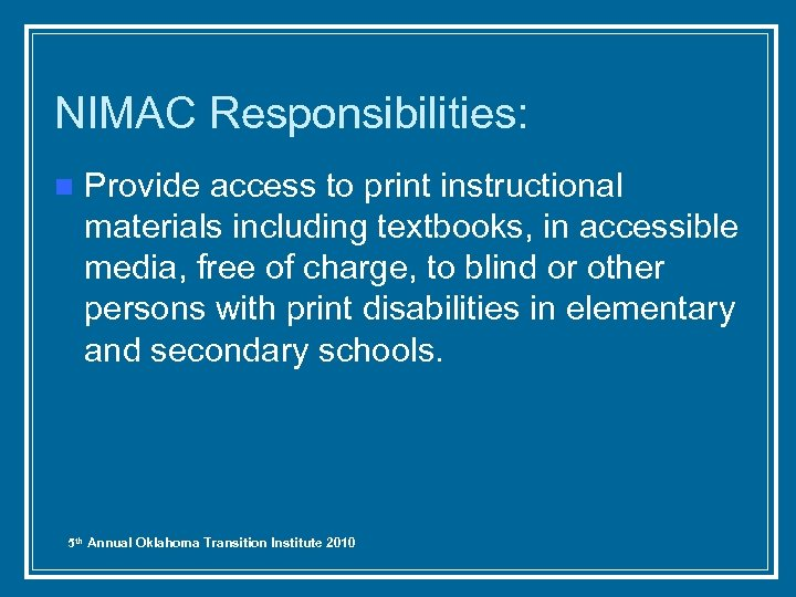 NIMAC Responsibilities: n Provide access to print instructional materials including textbooks, in accessible media,