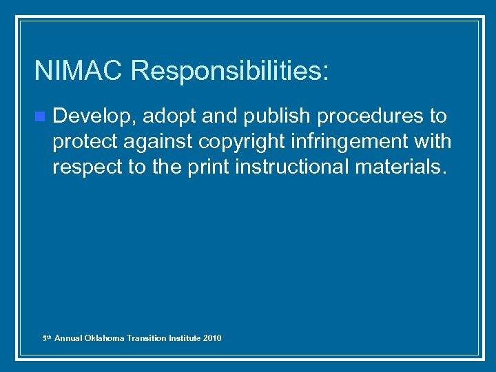 NIMAC Responsibilities: n Develop, adopt and publish procedures to protect against copyright infringement with