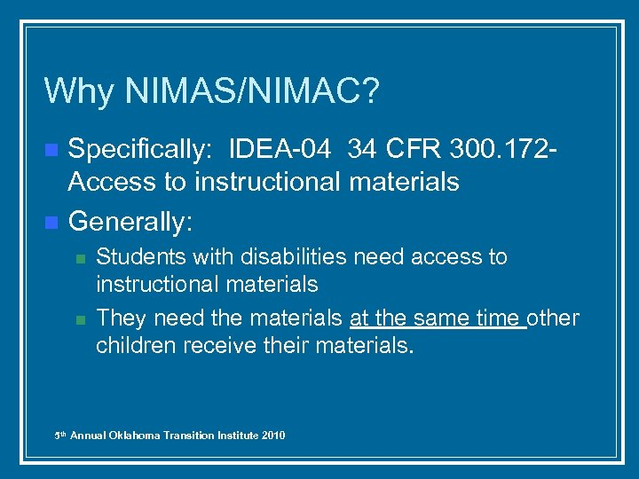 Why NIMAS/NIMAC? Specifically: IDEA-04 34 CFR 300. 172 Access to instructional materials n Generally:
