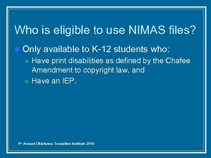 Who is eligible to use NIMAS files? n Only available to K-12 students who:
