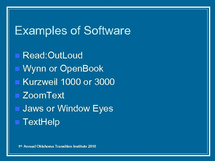 Examples of Software Read: Out. Loud n Wynn or Open. Book n Kurzweil 1000