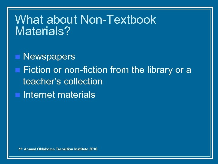 What about Non-Textbook Materials? Newspapers n Fiction or non-fiction from the library or a