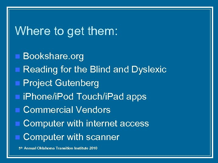 Where to get them: Bookshare. org n Reading for the Blind and Dyslexic n
