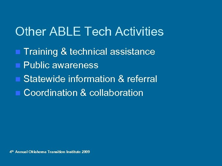 Other ABLE Tech Activities Training & technical assistance n Public awareness n Statewide information