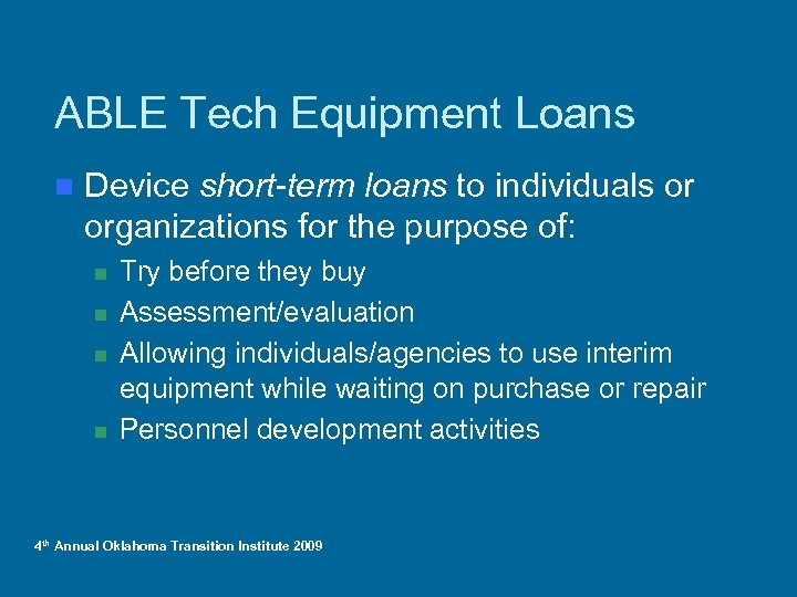 ABLE Tech Equipment Loans n Device short-term loans to individuals or organizations for the