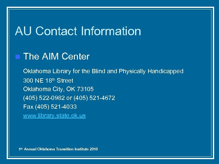 AU Contact Information n The AIM Center Oklahoma Library for the Blind and Physically