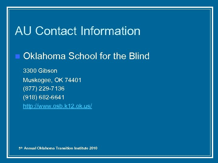 AU Contact Information n Oklahoma School for the Blind 3300 Gibson Muskogee, OK 74401