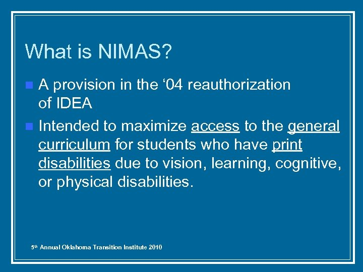 What is NIMAS? A provision in the ' 04 reauthorization of IDEA n Intended