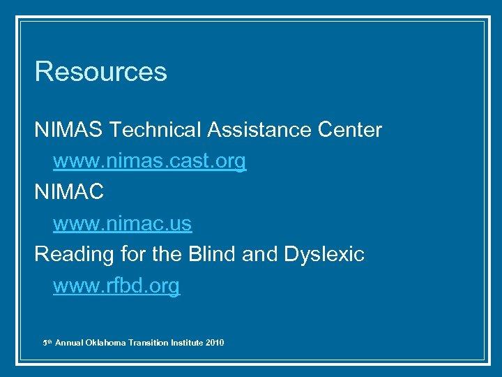 Resources NIMAS Technical Assistance Center www. nimas. cast. org NIMAC www. nimac. us Reading