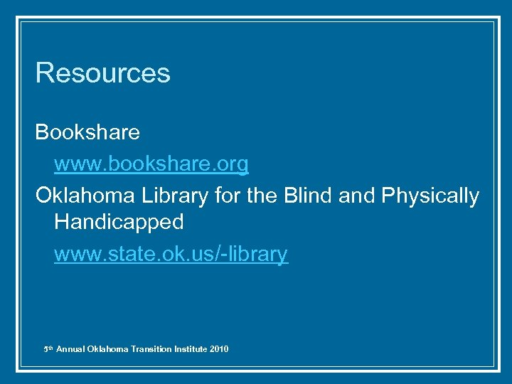 Resources Bookshare www. bookshare. org Oklahoma Library for the Blind and Physically Handicapped www.