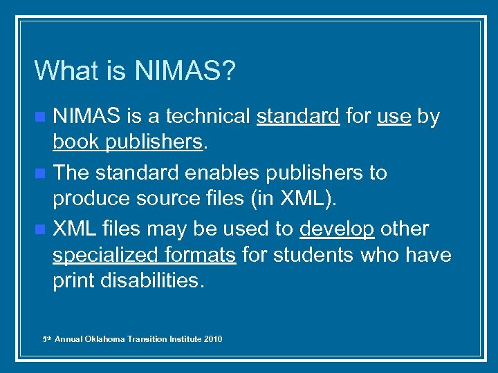 What is NIMAS? NIMAS is a technical standard for use by book publishers. n