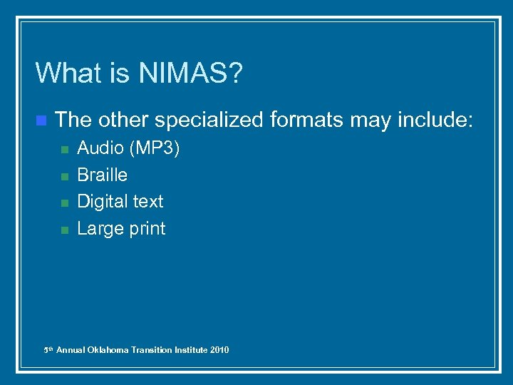 What is NIMAS? n The other specialized formats may include: n n Audio (MP
