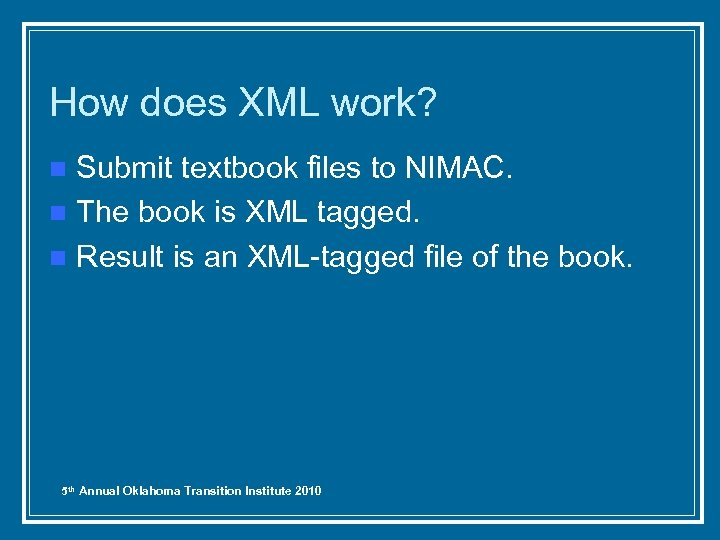 How does XML work? Submit textbook files to NIMAC. n The book is XML