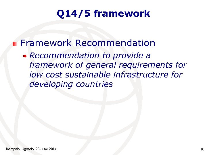 Q 14/5 framework Framework Recommendation to provide a framework of general requirements for low